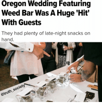 """Wedding goals 👽💚👽 Tag some friends 😂😎 💯 - An Oregon couple decided to augment the standard open bar with a """"weed tent."""" The experience included transportation to and from the event and a budtender to help guests in need of a little guidance.: Oregon Wedding Featuring  Weed Bar Was A Huge Hit'  With Guests  They had plenty of late-night snacks on  hand  society  @truth Wedding goals 👽💚👽 Tag some friends 😂😎 💯 - An Oregon couple decided to augment the standard open bar with a """"weed tent."""" The experience included transportation to and from the event and a budtender to help guests in need of a little guidance."""