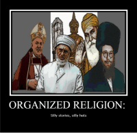 silly motherfuckers.: ORGANIZED RELIGION  Silly stories, silly hats silly motherfuckers.