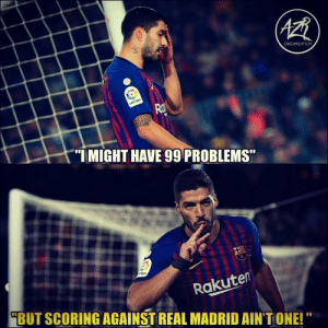 "Suárez 🤘 ⠀⠀⠀⠀⠀⠀⠀⠀⠀⠀⠀ (📸 @azrorganization): ORGANZATION  aLiga  ""IMIGHT HAVE 99 PROBLEMS  igo  Rakuten  BUT SCORING AGAINST REAL MADRID AIN'T ONE! Suárez 🤘 ⠀⠀⠀⠀⠀⠀⠀⠀⠀⠀⠀ (📸 @azrorganization)"