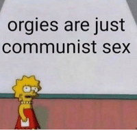 Communist: orgies are just  communist sex