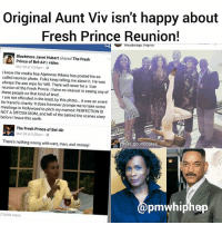 JanetHubert — the original AuntViv on the series that made Will Smith a superstar — took to Facebook to criticize the recent reunion of her one-time castmates, which was documented in photos posted to social media by Smith, AlfonsoRibeiro (Carleton), and TatyanaAli (Ashley) — and was also attended by KarynParsons (Hillary), JosephMarcell (Geoffrey), and Hubert's replacement, DaphneReid (new aunt viv) freshprinceofbelair .: Original Aunt Viv isn't happy about  Fresh Prince Reunion!  Woodbridge, Virginia  Blacktress Janet Hubert shared  The Fresh  Prince of Bel-Air's video.  Mar 28 at 4:24pm 3  know the media hoe Alphonso Ribero has posted his so  called reunion photo. Folks keep telling me about it. He was  always the ass wipe for Will. There will never be a true  reunion of the Fresh Prince. have no interest in seeing any of  these people on that kind of level.  I am not offended in the least, by this photo... it was an event  for Karen's charity. It does however prompt me to take some  meetings in Hollywood to pitch my PERFECTION IS  memoir NOT A SITCOM MOM, and tell of the behind the scenes story  before I leave this earth.  ined  The Fresh Prince of Bel-Air  Mar 28 at 9:00am 0  There's nothing wrong with cars, men, and money!  poundcakes  pmwhiphop  173,046 views JanetHubert — the original AuntViv on the series that made Will Smith a superstar — took to Facebook to criticize the recent reunion of her one-time castmates, which was documented in photos posted to social media by Smith, AlfonsoRibeiro (Carleton), and TatyanaAli (Ashley) — and was also attended by KarynParsons (Hillary), JosephMarcell (Geoffrey), and Hubert's replacement, DaphneReid (new aunt viv) freshprinceofbelair .