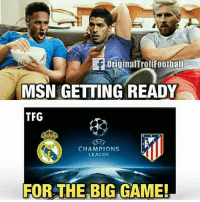 Memes, Soccer, and Champions League: OriginalTroliFootball  MSN GETTING READY  TFG  CHAMPIONS  LEAGUE  FOR THE BIG GAME! This😂😂😂 Follow @instatroll.soccer