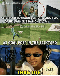 Cristiano Ronaldo, Life, and Memes: originalTrollFootbal!  CRISTIANO RONALDO UNIORUSING Two  OF HIS  FATHER'S BALLON  D.ORS  originalTrollFootball  AS GOAL POST IN THE BACKYARD  HAZR  THUG LIFE Savage 😎