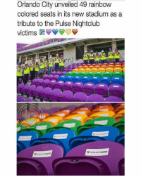 Memes, 🤖, and Pulse: Orlando City unveiled 49 rainbow  colored seats in its new stadium as a  tribute to the Pulse Nightclub  victims  NBO Beautiful sentiment. Now we just have to do something about the problem rather than wait to honor the victims after its over.