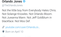 Blackpeopletwitter, Everybody Hates Chris, and Mos Def: Orlando Jones  @TheOrlandoJones  Not the little boy from Everybody Hates Chris  Not Solange Knowles. Not Orlando Bloom  Not Juwanna Mann. Not Jeff Goldblum in  blackface. Not Mos Def  youtube.com/user/OrlandoJo..  Born on April 10 <p>We've done this man wrong (via /r/BlackPeopleTwitter)</p>