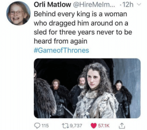 Game of Thrones, Never, and Gameofthrones: Orli Matlow @HireMelm...-12h ﹀  Behind every king is a woman  who dragged him around o  sled for three years never to be  n a  heard from again  #GameofThrones  9,73757.1K  115 0