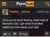 "Dank, Head, and Meme: orn hub  Preston Garvey  1 week ago  Once you're done fapping, head east of  Diamond City. I got word of another  settlement that needs your help.  538Reply <p>Well then&hellip; via /r/dank_meme <a href=""http://ift.tt/2mPXhgT"">http://ift.tt/2mPXhgT</a></p>"