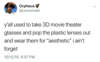 """Funny, Girls, and Lol: Orpheus  @umcornell  y'all used to take 3D movie theater  glasses and pop the plastic lenses out  and wear them for """"aesthetic"""" i ain't  forget  10/12/18, 6:07 PM Thinking I looked cool and shit 😂 - - - - funnyshit funmemes100 instadaily instaday daily posts fun nochill girl savage girls boys men women lol lolz follow followme follow for more funny content 💯 @funmemes100"""