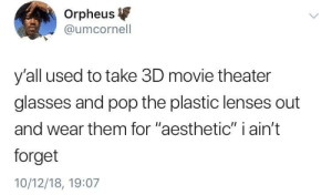 """Dank, Memes, and Pop: Orpheus  @umcornell  y'all used to take 3D movie theater  glasses and pop the plastic lenses out  and wear them for """"aesthetic"""" i ain't  forget  10/12/18, 19:07 What a time that was by Weaverino MORE MEMES"""