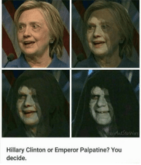 You all were thinking it...: ors  Hillary Clinton or Emperor Palpatine? You  decide. You all were thinking it...