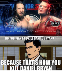 Daniel Bryan: ORSI .  ELITE  COLLECTION  DANYE LBRYAN VSBROCK LESNR  UNIVERSAL CHAMPION  DO YOU WANT TO KILL DANIEL BRYAN?  2)  BECAUSE  THAT'S HOWYOU  KILL DANIELBRVAN