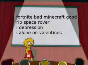 Being Alone, Bad, and Dank: ortnite bad minecraft good  rip space rover  i depression  i alone on valentines Meirl by nigaiamapony MORE MEMES