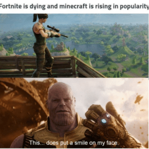 Dank, Memes, and Minecraft: ortnite is dying and minecraft is rising in popularity  This.. does put a smile on my face we finally won by DRK_SIR_BACON MORE MEMES