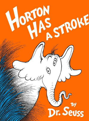 Dr. Seuss, Stroke, and Orton: ORTON  HAS  A STROKE  By  Dr.Seuss