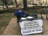 Orville > Discovery: ORVILLE IS A BETTER  STARTREK SHOWTHAN  DISCOVERY AND ORVILLE  ISNTEVENA STAR TREK SHOW  CHANGE MY MIND Orville > Discovery