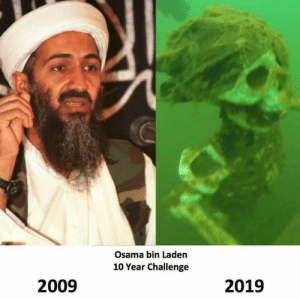 Best 10 year transformation yet. by FrostbitSeven MORE MEMES: Osama bin Laden  10 Year Challenge  2009  2019 Best 10 year transformation yet. by FrostbitSeven MORE MEMES