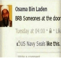 Death of Osama bin Laden [2 May, 2011]: Osama Bin Laden  BRB Someones at the door  Tuesday at 04.00Li  dbus Navy Seals lke this Death of Osama bin Laden [2 May, 2011]