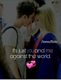 Osama Misha  ts just  you  and  me  against the World