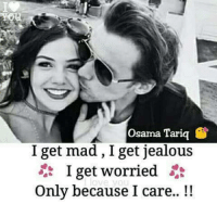 Jealous, Memes, and Mad: Osama Tariq S  I get mad, I get jealous  1 get worried  Only because I care..!!