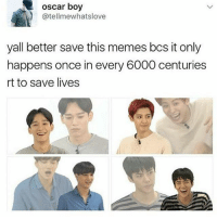 oscar boy  atellmewhatslove  yall better save this memes bcs it only  happens once in every 6000 centuries  rt to save lives Lives saved kpop exo kyungsoo chanyeol kai baekhyun suho kris tao luhan xiumin chen sehun lay