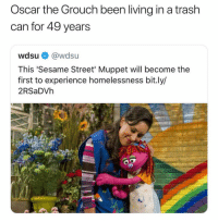 Funny, Sesame Street, and Trash: Oscar the Grouch been living in a trash  can for 49 years  wdsu @wdsu  This 'Sesame Street' Muppet will become the  first to experience homelessness bit.ly/  2RSaDVh And @thefunnyintrovert you've been one of my favorite people for 3 years so, same thing