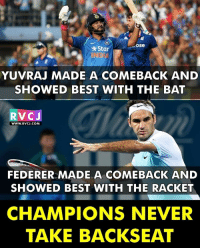 Memes, 🤖, and Federer: OSe  Star  YUVRAJ MADE A COMEBACK AND  SHOWED BEST WITH THE BAT  RV CJ  WWW, RVCJ.COM  FEDERER MADE A COMEBACK AND  SHOWED BEST WITH THE RACKET  CHAMPIONS NEVER  TAKE BACKSEAT Champions! rvcjinsta