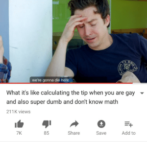 Dumb, Math, and Super: osed  we're gonna die here  What it's like calculating the tip when you are gay  and also super dumb and don't know math  211K views  7K  85  Share  Save  Add to