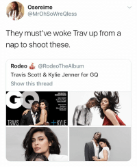 Fashion, Kylie Jenner, and Travis Scott: Osereime  @MrOhSoWreQless  They must've woke Trav up from a  nap to shoot these.  Rodeo @RodeoTheAlbum  Travis Scott & Kylie Jenner for GQ  Show this thread  OUR BIOFALL  FASHION PREVIEW  ARLY KICKOFF  The Freshest Young  alents of the NF  Where to Drink  And Have a  This Sunmer Zoom