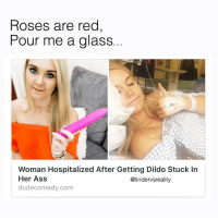 Af, Dank, and Dildo: oses are rea  Pour me a dglass  Woman Hospitalized After Getting Dildo Stuck In  Her As!s  dudecomedy.com  @tindervsreality Um mood AF @mymoistmemes