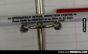 borrowed teacher's pen and…omg-humor.tumblr.com: OSPRINGFIELD SEXUAL ADDICTION CENTER R  From PERV to PERFECT in as little as 10 days  Curbing your enthusiasm since 1998  CHECK OUT MEMEPIX.COM  MEMEPIX.COM borrowed teacher's pen and…omg-humor.tumblr.com