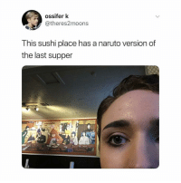 so dope 🍃: ossifer k  @theres2moons  This sushi place has a naruto version of  the last supper so dope 🍃