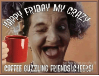 Good morning peeps...woo hoo..happy Friday,Cheers!: ost made  COFFEE CUZZLING FRIENDS! CHEERS! Good morning peeps...woo hoo..happy Friday,Cheers!