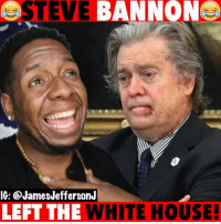 Steve Bannon is out the White House but…😂😂😂 WitChoDumbAss ——————————————————————————— FOLLOW (@JamesJeffersonJ ) FOR MORE FUNNY VIDEOS! JamesAndreJeffersonJr ——————————————————————————————— SteveBannon BannonOut Thewhitehouse WhiteHouse Trump DonaldTrump Politics breitart Rant bannon: OSTEVE BANNONA  IG: @JamesJeffersonJ  LEFT THE WHITE HOUSE! Steve Bannon is out the White House but…😂😂😂 WitChoDumbAss ——————————————————————————— FOLLOW (@JamesJeffersonJ ) FOR MORE FUNNY VIDEOS! JamesAndreJeffersonJr ——————————————————————————————— SteveBannon BannonOut Thewhitehouse WhiteHouse Trump DonaldTrump Politics breitart Rant bannon
