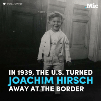 Memes, Boat, and 🤖: OSTL MANIFEST  Mic  IN 1939, THE U.S. TURNED  JOACHIM HIRSCH  AWAY AT THE BORDER In 1939, the U.S. turned away a boat full of Jews who had escaped Nazi Germany. They were sent back and killed in the Holocaust.  The parallels between this event and Trump's ban on Muslim refugees are shocking.