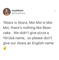"Who else agrees? Please loud it so they can hear 👏🏽👏🏽💯💯 . KraksTV: osujiekene  @Osujiekene  ""Akara is Akara, Moi Moi is Moi  Moi, there's nothing like Bean  cake. We didn't give pizza a  Yòrúbá name, so please don't  give our Akara an English name Who else agrees? Please loud it so they can hear 👏🏽👏🏽💯💯 . KraksTV"