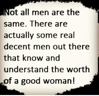 💯💯💯 I'm right here: ot all men are the  same. There are  actually some real  decent men out there  that know and  understand the worth  of a good woman 💯💯💯 I'm right here