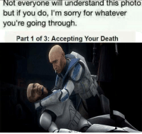 Sad reacts only troopers: ot everyone will understand this photo  but if you do, l'm sorry for whatever  you're going through.  Part 1 of 3: Accepting Your Death Sad reacts only troopers