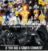 OTA  IF You ARE BOTH THEN SHARE  HTTPS:llWWWFACEBOOK.COM/CRAZYOTAKUS1  A GAMER COMMENT  IF YOU ARE anime for ever *-*