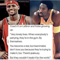 "Basketball, Cavs, and Growing Up: OTheNBANeverStops  Coach K on LeBron and Kobe growing  up  ""Very lonely lives. When everybody's  partying, they're in the gym. By  themselves.  You become a star, but teammates  don't love you because they're trying to  make it, too. There's jealousy.  But they wouldn't trade it for the world."" If you say ""1 more"" everytime whether it be one more shot, one more rep, one more DAY, etc then after time that's a whole lot more work you put in that your competition didn't. Kobe and LeBron epitomized that work ethic and that's what made them great. - kobe kobebryant lebron lebronjames basketball lakers cavs heat nba nbadebate"