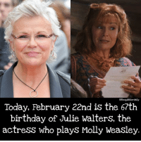 Birthday, Gryffindor, and Hermione: othequibblerdaily  Today, February 22nd is the 67th  birthday of Julie Walters, the  actress who plays Molly Weasley Which HP character is your favorite? . Molly Weasley's is my absolute favorite character. . . . . . . __________________________________________________ __________________________________________________ hogwartsishome harrypotter potter potterhead wizardingworld wizardingworldofharrypotter gryffindor hufflepuff slytherin ravenclaw hogwarts hogwartsismyhome hermione sharethemagic hermionegranger ronweasley lordvoldemort voldemort harrypotterfacts hpfacts snape dracomalfoy nevillelongbottom hp jkrowling fandom emmawatson fantasticbeasts fbawtft