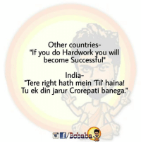 """Memes, India, and 🤖: Other countries-  """"If you do Hardwork you will  become Successful""""  India-  """"Tere right hath mein Til' hainal!  Tu ek din jarur Crorepati banega.""""  /Bobaba Kis kiske right hand Mei til hai BC bcbaba"""