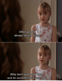 Girls, Memes, and 🤖: Other people  always let you down  Why don't you forget them  and do something for yourself? Uptown Girls