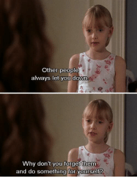Girls, Memes, and 🤖: Other people  always let you down  Why don't you forget them  and do something for yourself? Uptown Girls https://t.co/Jeyc22RSE3