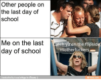 Last Day Of School: Other people on  last day of  school  the  Me on the last  day of school  on the flipsid  motherfuckers  Handcrafted by CrazyCatNigga for iFunny :)  ㊥ funny.mobi
