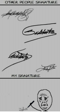 My Signature: OTHER PEOPLE SIGNATURE  MY SIGNATURE