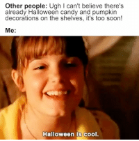 me af: Other people: Ugh I can't believe there's  already Halloween candy and pumpkin  decorations on the shelves, it's too soon!  Me:  Halloween is cool. me af