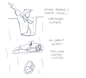 A man can dream [OC]: OTHER PEOPLE'S  DREAM HoBBy  TREASURE  HUNTER  MY DREAM  HOBBY.  TREA SURE  HUNTER  HUNTER A man can dream [OC]