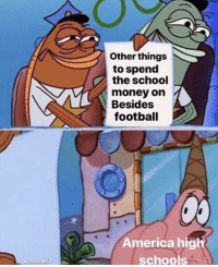 America, Football, and Money: Other things  to spend  the school  money on  Besides  football  America high  schools This is true