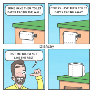 Which side do you face YOUR roll? [OC]: OTHERS HAVE THEIR TOILET  SOME HAVE THEIR TOILET  PAPER FACING AWAY  PAPER FACING THE WALL  iziahzay  NOT ME. NO, I'M NOT  LIKE THE REST Which side do you face YOUR roll? [OC]