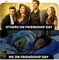 Memes, Friendship, and 🤖: OTHERS ON FRIENDSHIP DAY  ME ON FRIENDSHIP DAY
